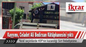 Siirt Belediyesinin Kayyımı, Celadet Ali Bedirxan Kütüphanesini Yıktı