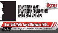 Hrant Dink Vakfı, Kendilerine Yönelik Ölüm Tehditleri Aldıklarını Duyurdu.