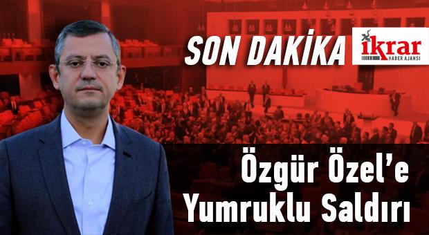 CHP Grup Başkan Vekili Özgür ÖZEL'e yumruklu saldırı!