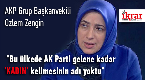 """""""Bu ülkede AK Parti gelene kadar 'kadın' kelimesinin adı yoktu"""""""