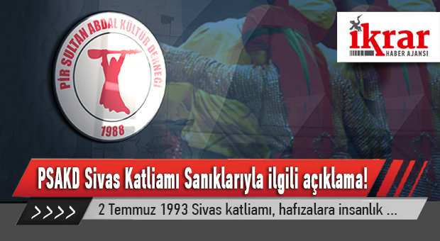 Pir Sultan Abdal Kültür Derneğinden Sivas Katliamı Sanıklarıyla ilgili açıklama!