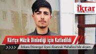 Kürtçe müzik dinlediği için bir genç kalbinden bıçaklanarak katledildi.