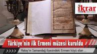 Türkiye'nin ilk Ermeni müzesi kuruldu