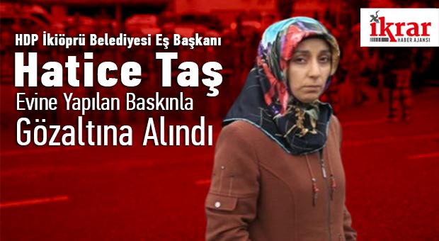 HDP'li İkiköprü Belediyesi Eş Başkanı Hatice Taş Gözaltına Alındı
