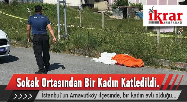 İstanbul'un Arnavutköy ilçesinde, bir kadın evli olduğu erkek tarafından katledildi.
