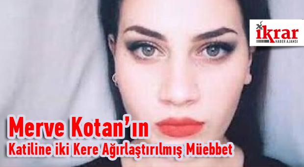 Merve Kotan'ın Katiline İndirimsiz iki Kere Ağırlaştırılmış Müebbet.