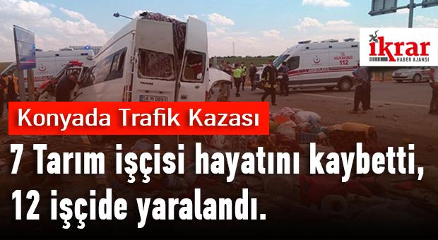 Konya'da Trafik Kazasında 7 Tarım İşçisi Öldü, 12 İşçide Yaralandı..
