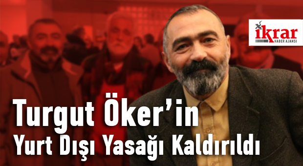 Turgut Öker'in Yurt Dışı Yasağı Kaldırıldı