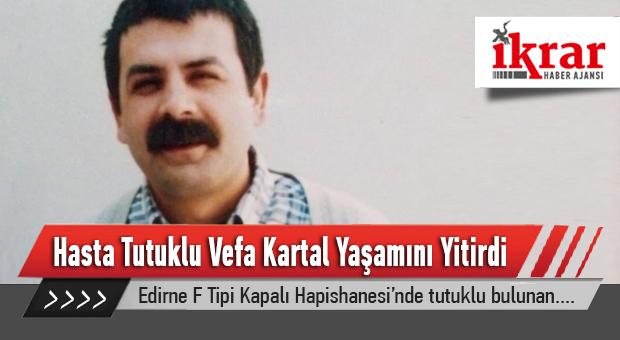 Hasta tutuklu Vefa Kartal yaşamını yitirdi