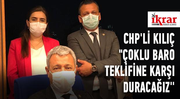 """""""CHP'Lİ KILIÇ """"ÇOKLU BARO TEKLİFİNE KARŞI DURACAĞIZ"""""""