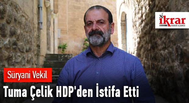 Süryani Vekil Tuma Çelik HDP'den istifa etti