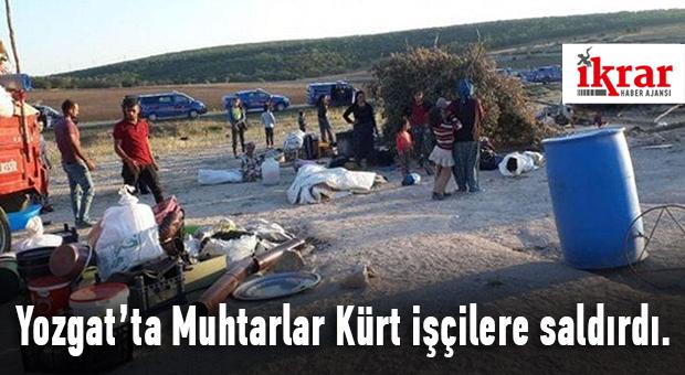 Yozgat'ta Muhtarlar Kürt işçilere saldırdı.