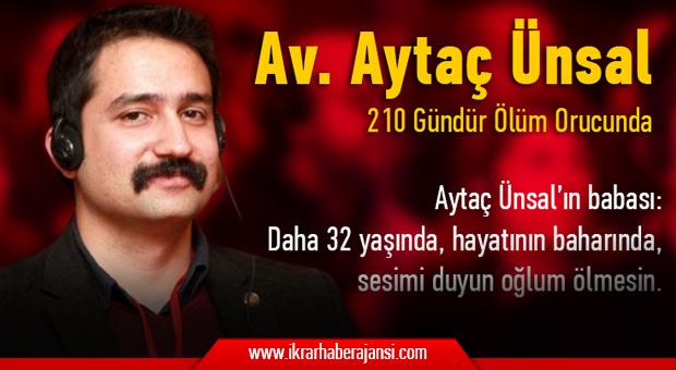 Aytaç Ünsal'ın babası: Daha 32 yaşında, hayatının baharında, sesimi duyun oğlum ölmesin.