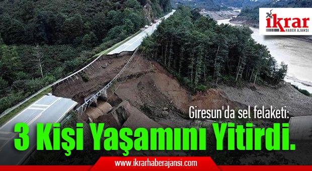 Giresun'da sel felaketi: 3 kişi yaşamını yitirdi.