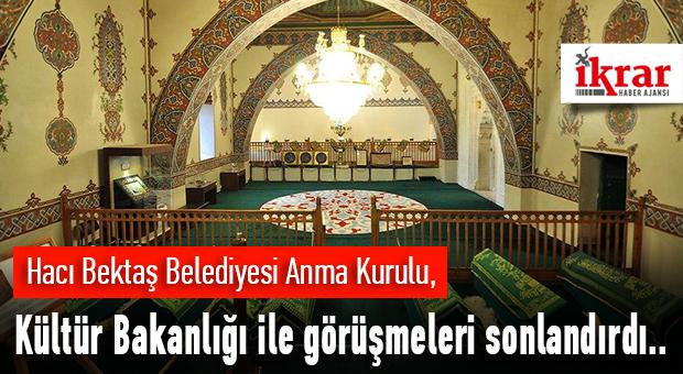 Hacı Bektaş Belediyesi Anma Kurulu, Kültür Bakanlığı ile görüşmeleri sonlandırdı..