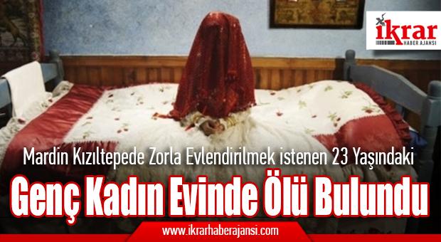 Mardin Kızıltepede, 23 Yaşındaki Kadın Evinde Ölü Bulundu.