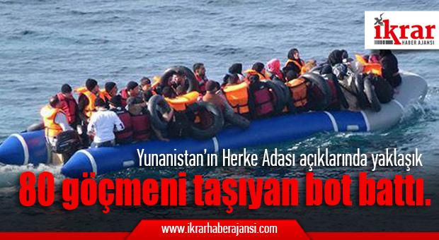 Yunanistan'ın Herke Adası açıklarında yaklaşık 80 düzensiz göçmeni taşıyan bot battı.