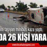 Tarım işçilerini taşıyan minibüs kaza yaptı.