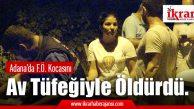 Adana'da F.Ö. Kocasını Av Tüfeğiyle Öldürdü.