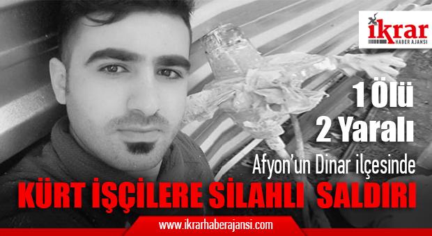 Afyonda Kürt işçilere Silahlı Saldırı, 1 Ölü 2 Yaralı…