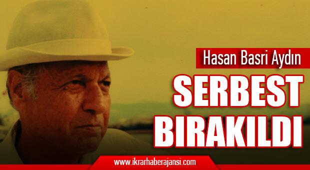 Hasan Basri Aydın Serbest Bırakıldı..