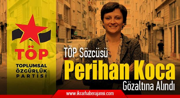 Toplumsal Özgürlük Partisi Sözcüler Kurulu üyesi ve dönem sözcüsü Perihan Koca gözaltına alındı