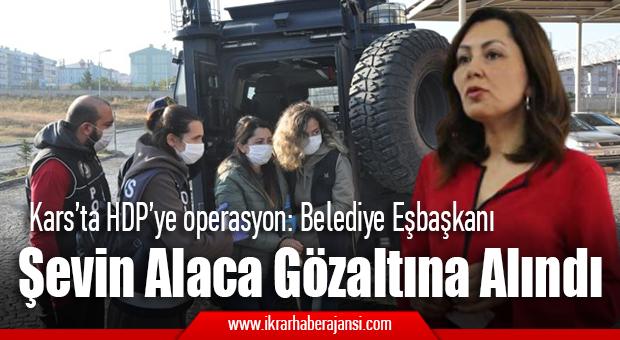 Kars'ta HDP'ye operasyon: Belediye Eşbaşkanı Alaca gözaltına alındı.