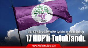 Eski HDP milletvekilleri ve MYK üyelerinin de aralarında olduğu 17 HDP'li tutuklandı.