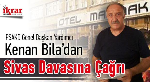 PSAKD Genel Başkan Yardımcısı Kenan Bila'dan Sivas Davasına Çağrı