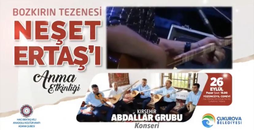 Hacı Bektaş Veli Anadolu Kültür Vakfı ile Çukurova Belediyesi Neşet Ertaş'ı anıyor